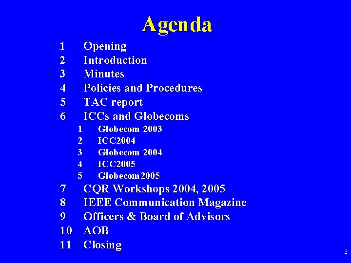 Agenda 1 2 3 4 5 6 Opening Introduction Minutes Policies and Procedures TAC