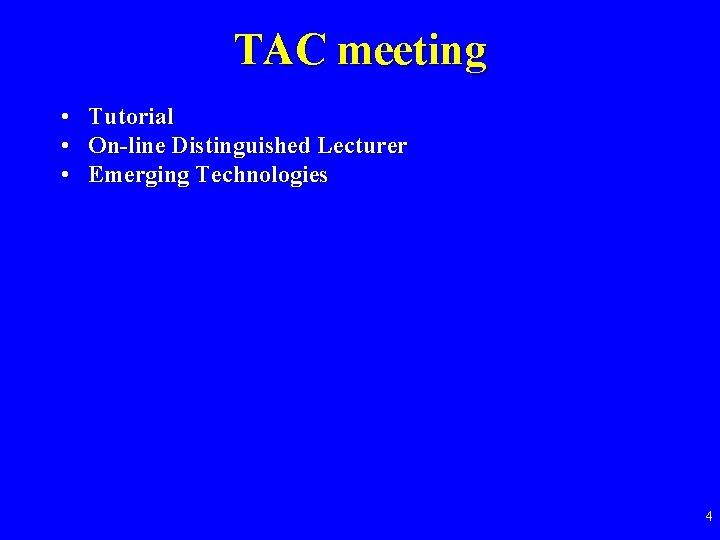 TAC meeting • Tutorial • On-line Distinguished Lecturer • Emerging Technologies 4