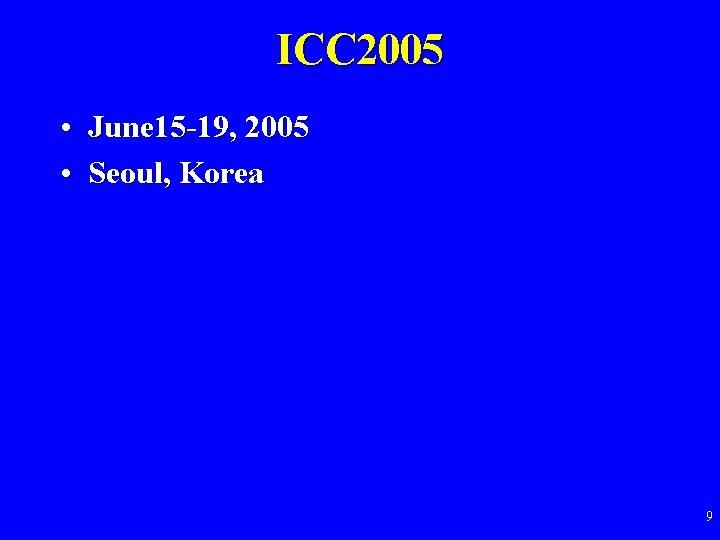 ICC 2005 • June 15 -19, 2005 • Seoul, Korea 9