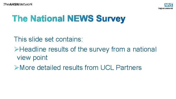 This slide set contains: ØHeadline results of the survey from a national view point