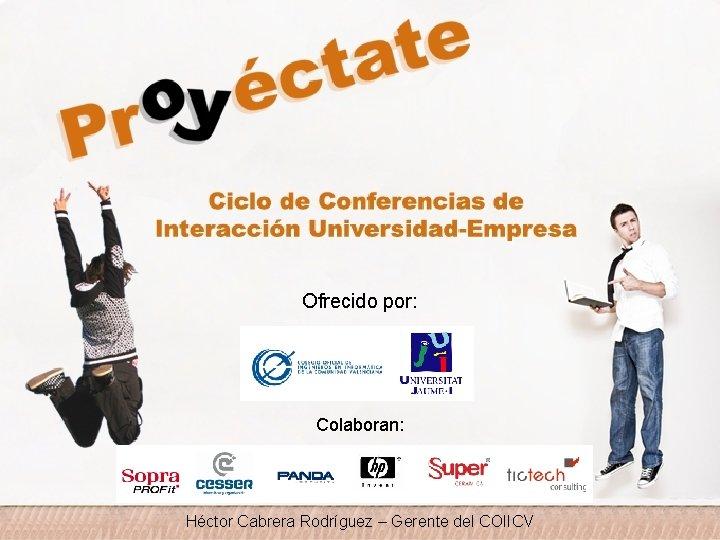 Ofrecido por: Colaboran: Héctor Cabrera Rodríguez – Gerente del COIICV