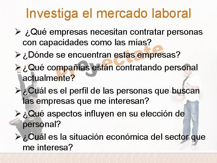 Investiga el mercado laboral Ø ¿Qué empresas necesitan contratar personas con capacidades como las