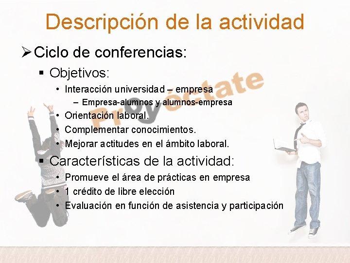 Descripción de la actividad Ø Ciclo de conferencias: § Objetivos: • Interacción universidad –