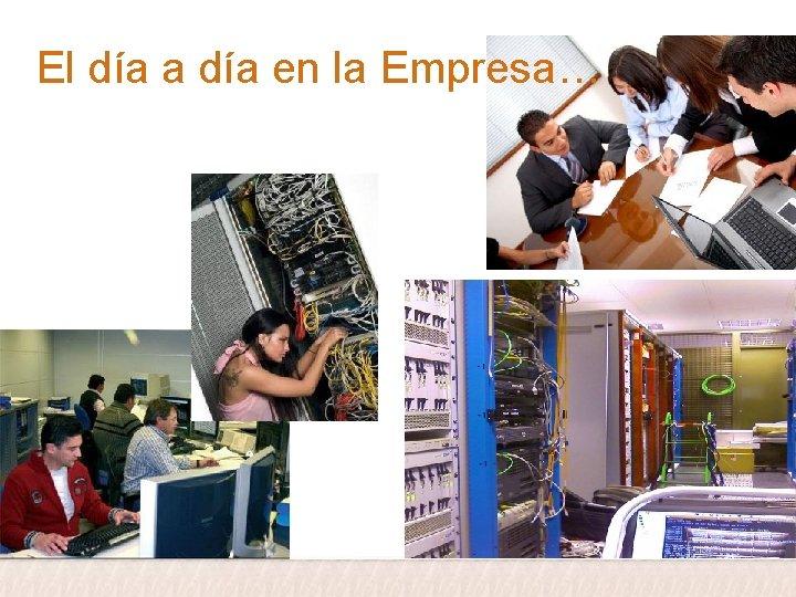 El día a día en la Empresa…