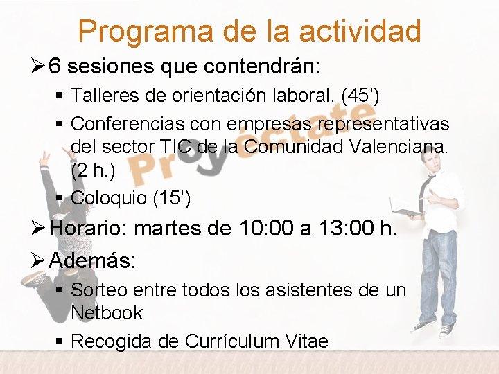 Programa de la actividad Ø 6 sesiones que contendrán: § Talleres de orientación laboral.