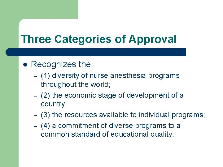 Three Categories of Approval l Recognizes the – – (1) diversity of nurse anesthesia
