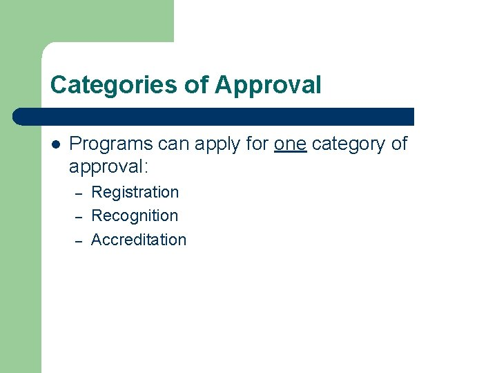 Categories of Approval l Programs can apply for one category of approval: – –