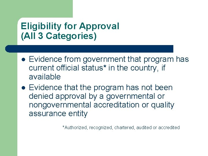Eligibility for Approval (All 3 Categories) l l Evidence from government that program has