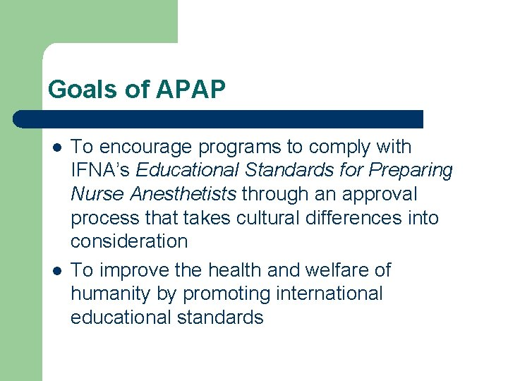 Goals of APAP l l To encourage programs to comply with IFNA's Educational Standards