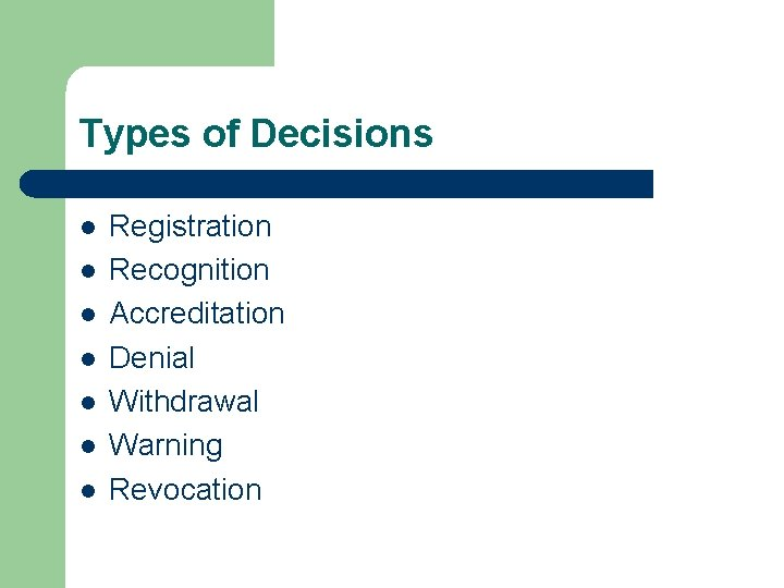 Types of Decisions l l l l Registration Recognition Accreditation Denial Withdrawal Warning Revocation