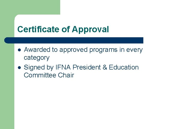 Certificate of Approval l l Awarded to approved programs in every category Signed by