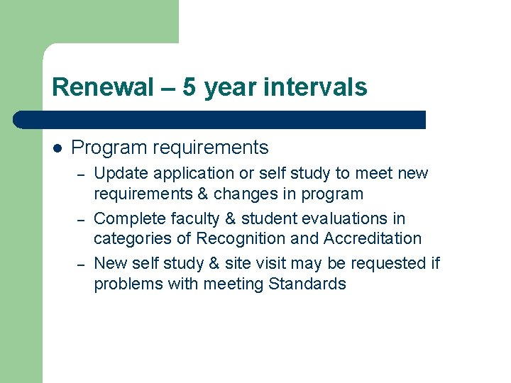 Renewal – 5 year intervals l Program requirements – – – Update application or