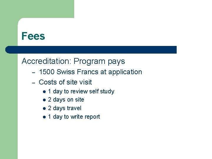Fees Accreditation: Program pays – – 1500 Swiss Francs at application Costs of site
