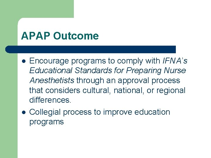 APAP Outcome l l Encourage programs to comply with IFNA's Educational Standards for Preparing