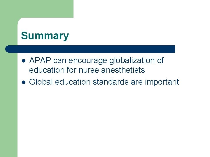 Summary l l APAP can encourage globalization of education for nurse anesthetists Global education