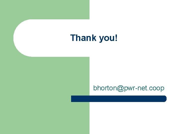 Thank you! bhorton@pwr-net. coop
