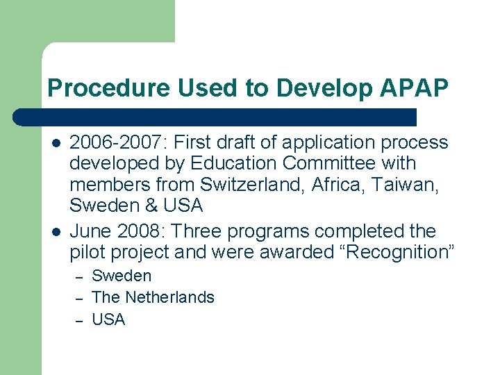 Procedure Used to Develop APAP l l 2006 -2007: First draft of application process
