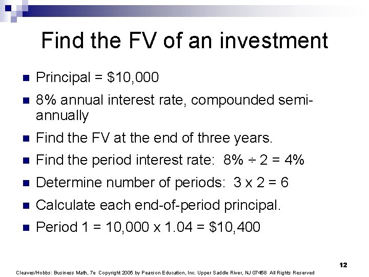 Find the FV of an investment n Principal = $10, 000 n 8% annual