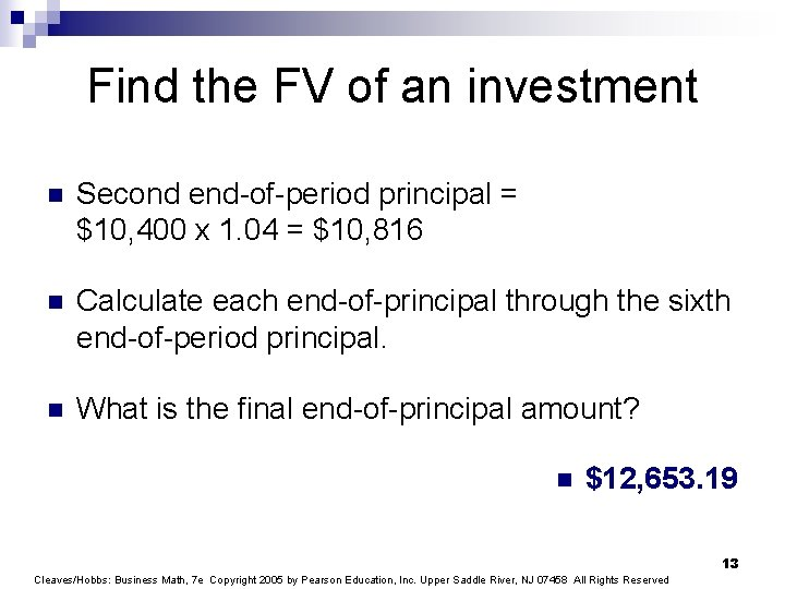 Find the FV of an investment n Second end-of-period principal = $10, 400 x