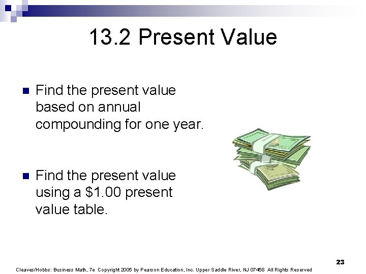 13. 2 Present Value n Find the present value based on annual compounding for