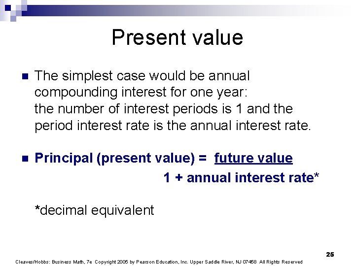 Present value n The simplest case would be annual compounding interest for one year: