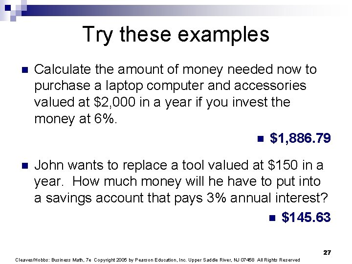 Try these examples n Calculate the amount of money needed now to purchase a