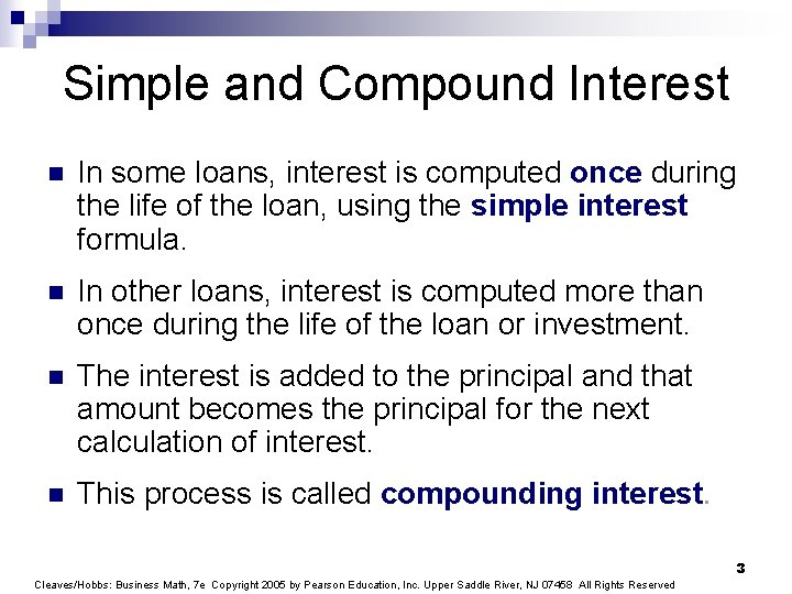 Simple and Compound Interest n In some loans, interest is computed once during the