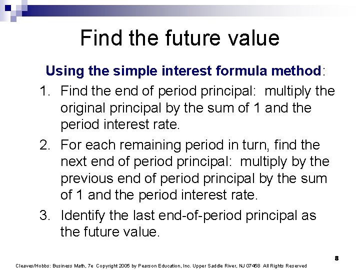 Find the future value Using the simple interest formula method: 1. Find the end
