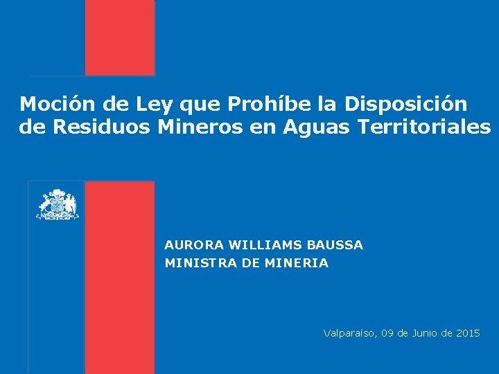 Moción de Ley que Prohíbe la Disposición de Residuos Mineros en Aguas Territoriales AURORA