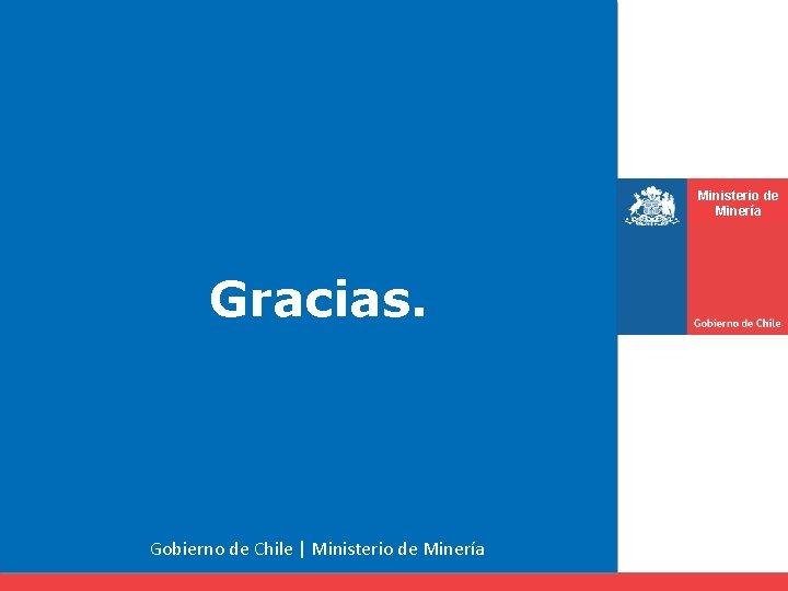 Ministerio de Minería Gracias. Gobierno de Chile   Ministerio de Minería