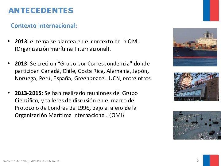 ANTECEDENTES Contexto Internacional: • 2013: el tema se plantea en el contexto de la