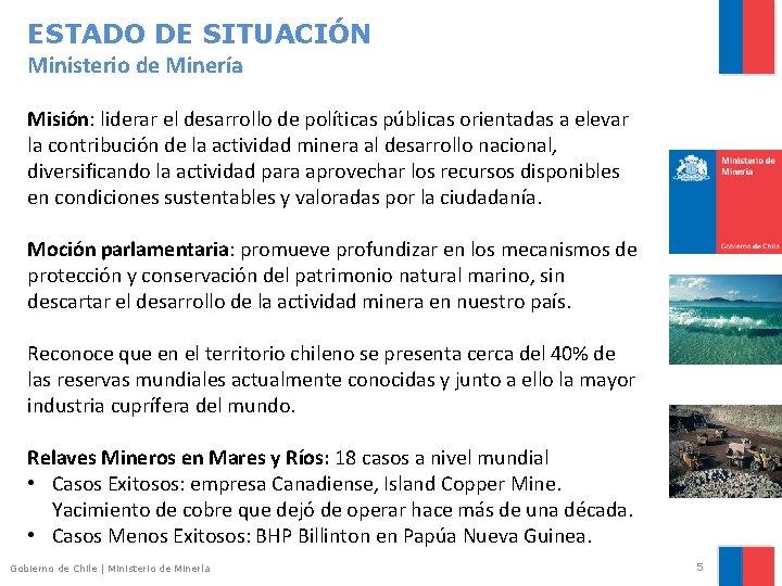 ESTADO DE SITUACIÓN Ministerio de Minería Misión: liderar el desarrollo de políticas públicas orientadas