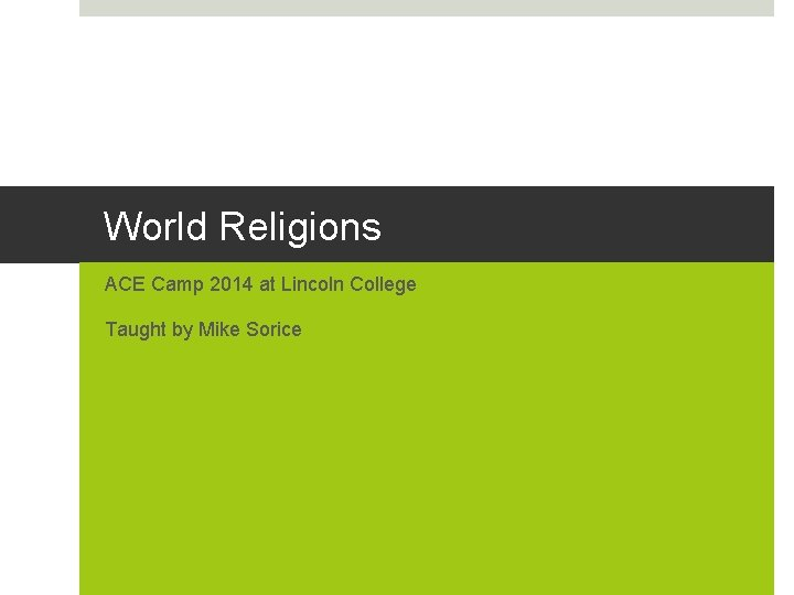 World Religions ACE Camp 2014 at Lincoln College Taught by Mike Sorice