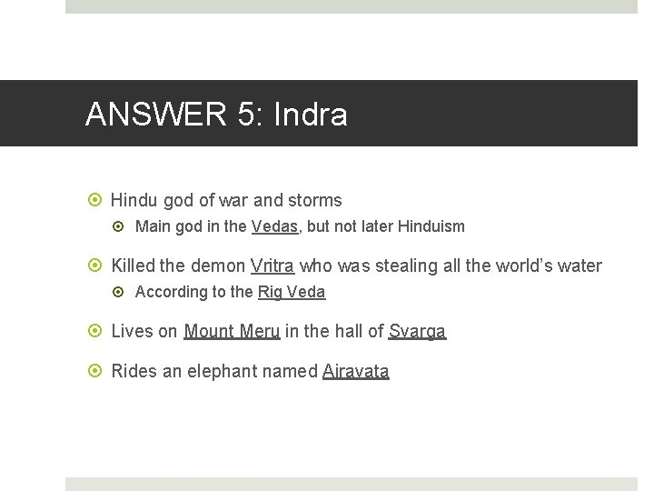 ANSWER 5: Indra Hindu god of war and storms Main god in the Vedas,