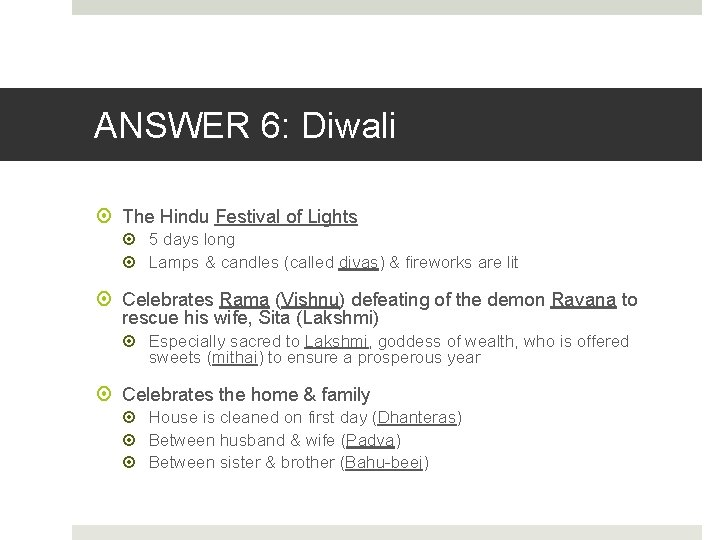 ANSWER 6: Diwali The Hindu Festival of Lights 5 days long Lamps & candles