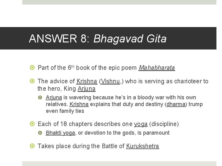 ANSWER 8: Bhagavad Gita Part of the 6 th book of the epic poem