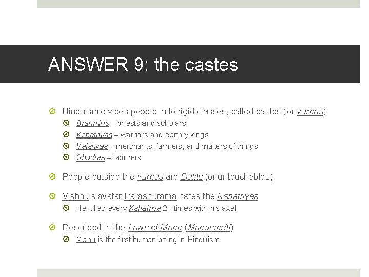 ANSWER 9: the castes Hinduism divides people in to rigid classes, called castes (or
