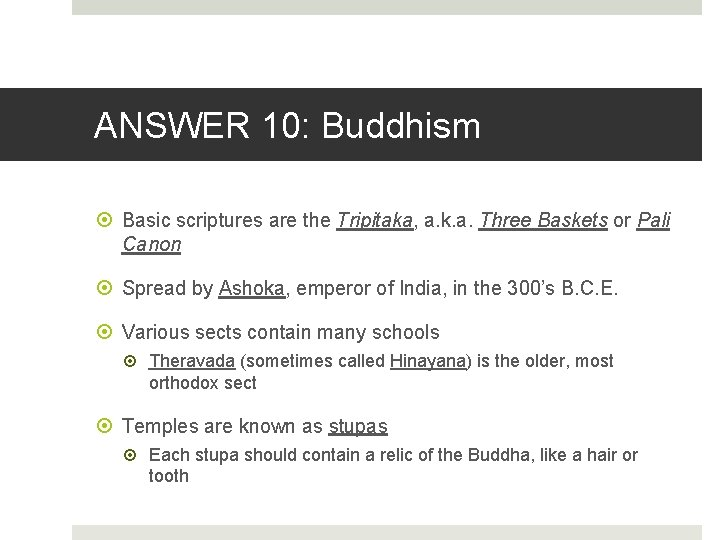 ANSWER 10: Buddhism Basic scriptures are the Tripitaka, a. k. a. Three Baskets or