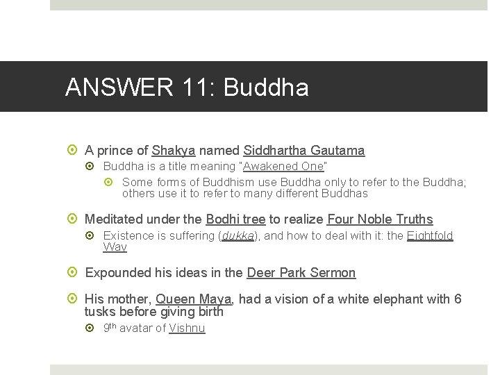 ANSWER 11: Buddha A prince of Shakya named Siddhartha Gautama Buddha is a title
