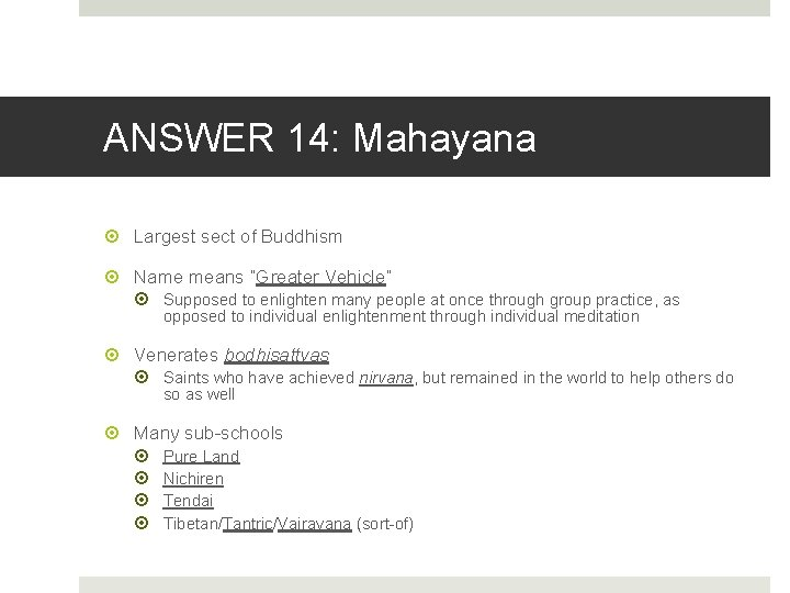 """ANSWER 14: Mahayana Largest sect of Buddhism Name means """"Greater Vehicle"""" Supposed to enlighten"""