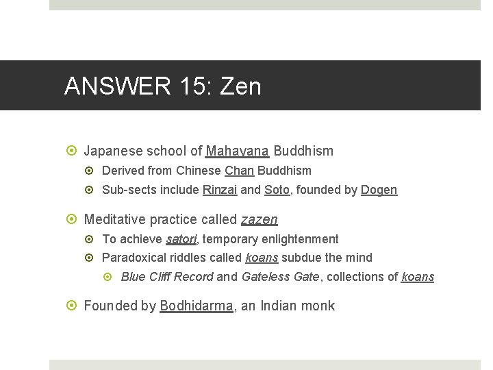 ANSWER 15: Zen Japanese school of Mahayana Buddhism Derived from Chinese Chan Buddhism Sub-sects