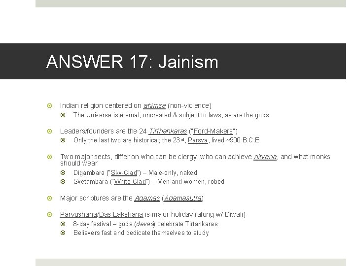 ANSWER 17: Jainism Indian religion centered on ahimsa (non-violence) The Universe is eternal, uncreated