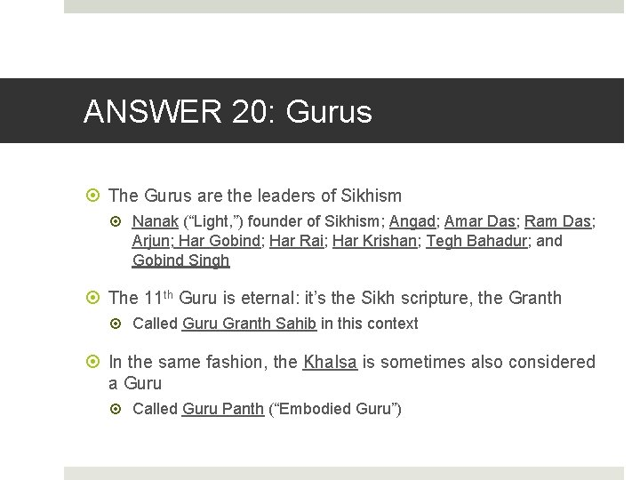 "ANSWER 20: Gurus The Gurus are the leaders of Sikhism Nanak (""Light, "") founder"