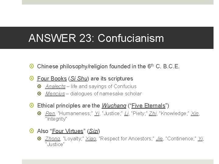 ANSWER 23: Confucianism Chinese philosophy/religion founded in the 6 th C. B. C. E.