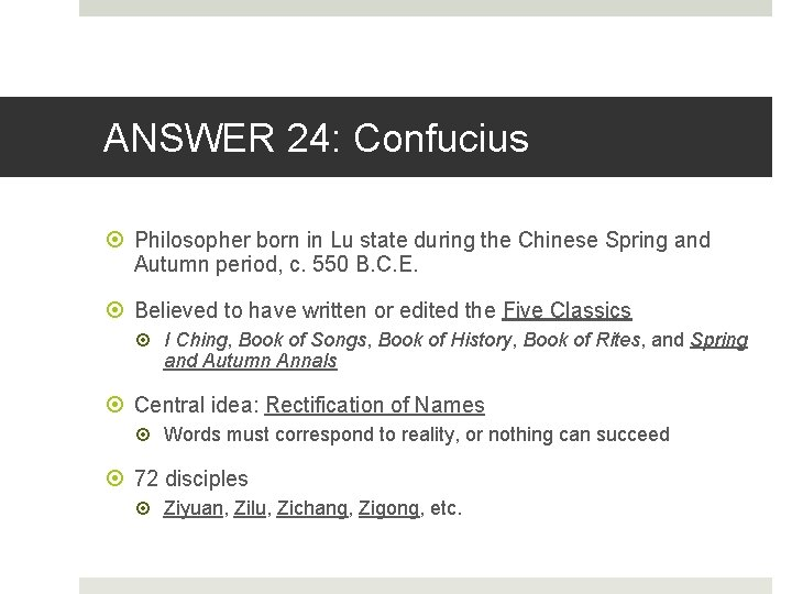 ANSWER 24: Confucius Philosopher born in Lu state during the Chinese Spring and Autumn
