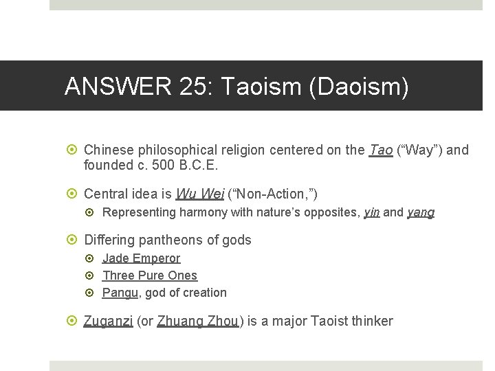 """ANSWER 25: Taoism (Daoism) Chinese philosophical religion centered on the Tao (""""Way"""") and founded"""