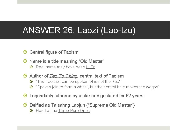"""ANSWER 26: Laozi (Lao-tzu) Central figure of Taoism Name is a title meaning """"Old"""