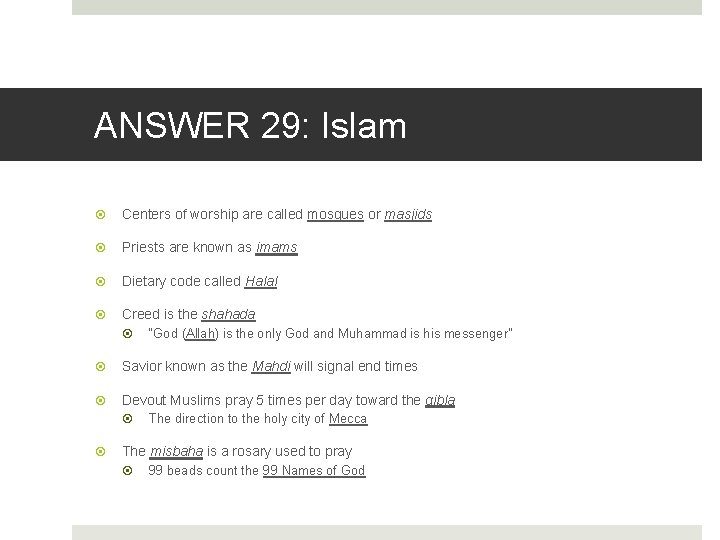 ANSWER 29: Islam Centers of worship are called mosques or masjids Priests are known