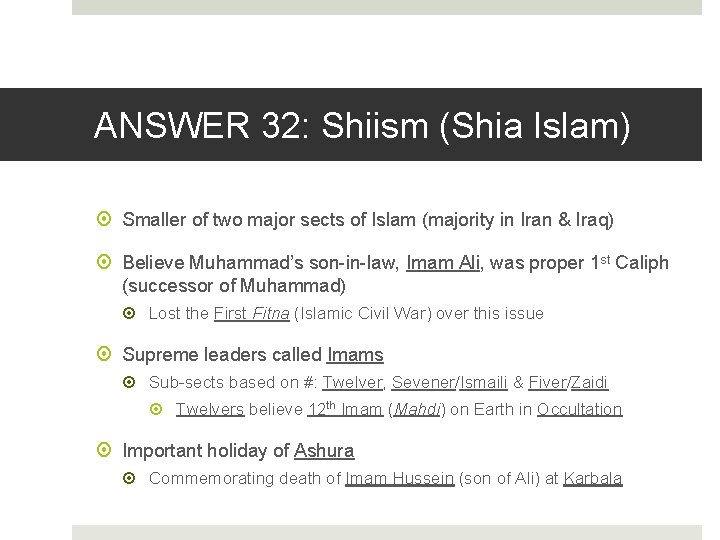 ANSWER 32: Shiism (Shia Islam) Smaller of two major sects of Islam (majority in