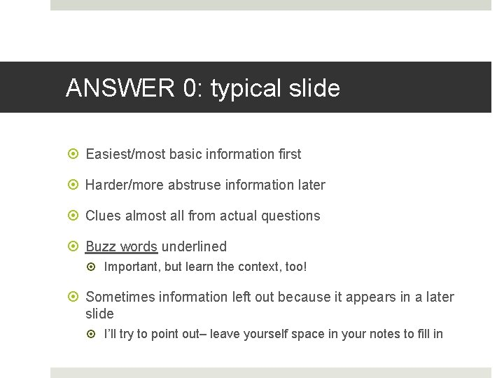 ANSWER 0: typical slide Easiest/most basic information first Harder/more abstruse information later Clues almost